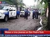 A tiros matan a tres jóvenes en bordos de San Pedro Sula