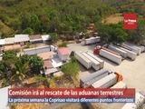 Comisión irá al rescate de las aduanas terrestres