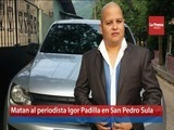 Matan al periodista Igor Padilla en San Pedro Sula