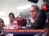 Tribunal declara culpable a Ada Muñoz por fraude