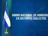 ¿Ha escuchado el Himno Nacional de Honduras en varios dialectos?
