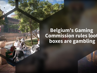 Belgium rules Loot Boxes as a form of gambling