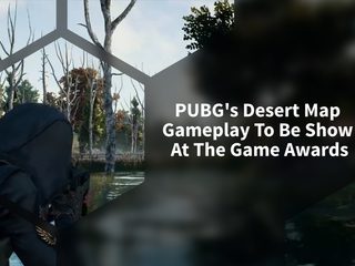 PlayerUnknown's Battlegrounds' Desert Map Gameplay To Be Shown At The Game Awards