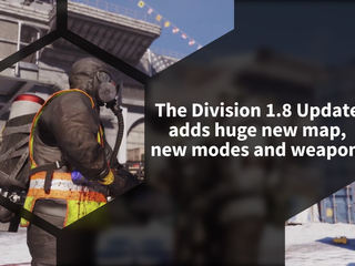 The Division 1.8 update adds a massive new zone, modes, weapons and changes to the Dark Zone