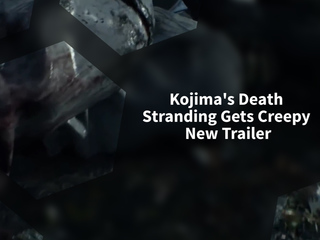Kojima's Death Stranding Gets Creepy New Trailer