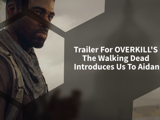 Cinematic Trailer For OVERKILL'S THE WALKING DEAD Introduces Us To Aidan