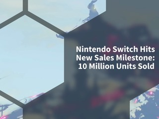 Nintendo Switch Hits New Sales Milestone: 10 Million Units Sold