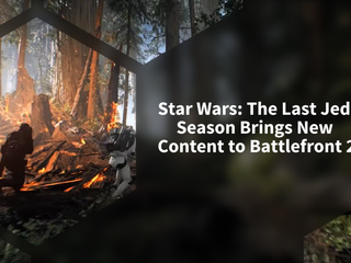 Star Wars: The Last Jedi Season Brings New Content to Battlefront 2