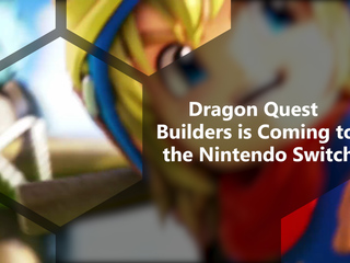 Dragon Quest Builders is Coming to the Nintendo Switch