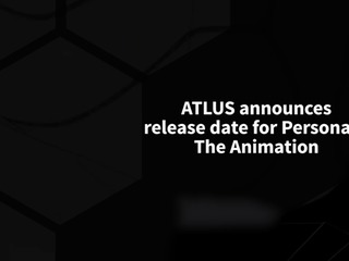 ATLUS announces release date for Persona 5 The Animation in Japan