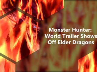 Monster Hunter: World Trailer Shows Off Elder Dragons