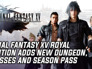 Square Enix announces Final Fantasy XV: Royal Edition with brand new content