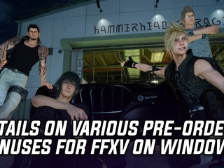 Details on various pre-order bonuses for Final Fantasy XV Windows Edition