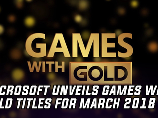 Microsoft reveals Games with Gold for March 2018