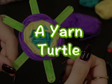 Learn how to make a Yarn Turtle! You will need: 3 popsicle sticks, magic markers, yarn, and scissors.
