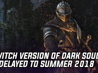 Bandai Namco delays the Switch version of Dark Souls Remastered to Summer 2018