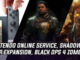 Nintendo Online service, Shadow of War expansion, and Black Ops 4 zombies