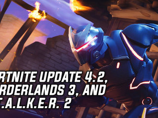 Fortnite Update 4.2, Borderlands 3, S.T.A.L.K.E.R. 2