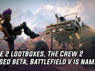 Rage 2 won't have lootboxes, The Crew 2 gets closed beta and Battlefield V is officially named
