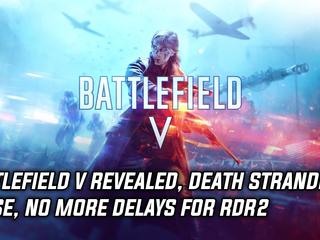 Battlefield V revealed, Death Stranding mechanic teased, and no more delays for Red Dead 2
