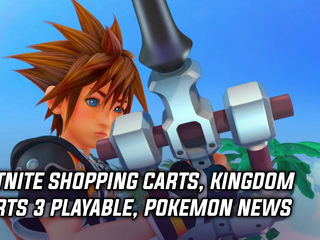Fortnite shopping carts, Kingdom Hearts 3 playable, and Pokemon news coming