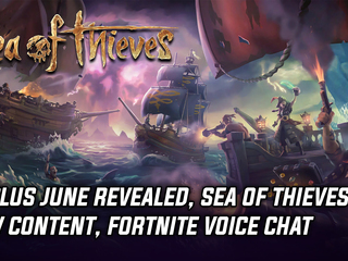 Sony reveals PS Plus for June 2018, Sea of Thieves gets first expansion, Fortnite mobile gets voice chat