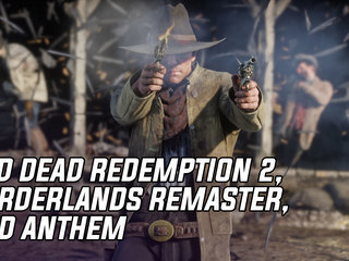 Red Dead Redemption 2 Pre-Order Bonuses, Borderlands Remaster, and Anthem At E3