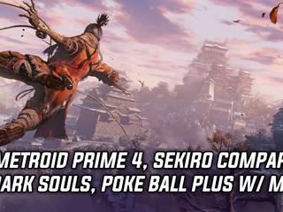 No Metroid Prime 4 at E3, Sekiro compares to Dark Souls, Poke Ball Plus comes with Mew