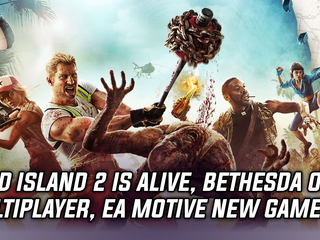 Dead Island 2 is alive, Bethesda on the state of multiplayer, EA Motive working on secret game
