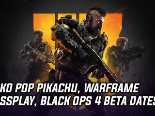 Funko Pop reaveals Pikachu figure, Warframe devs discuss crossplay, Activision announces beta dates for Black Ops 4