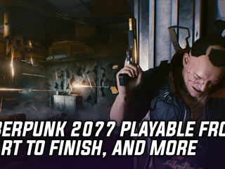Cyberpunk 2077 is playable from start to finish says dev, and more