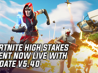 Fortnite High Stakes Event Begins With Update v5.40 & More Game News