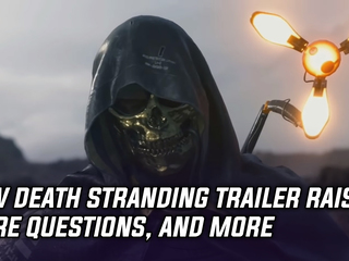 New Death Stranding trailer raises more questions than answers, and more