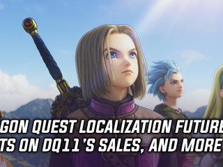 Square Enix will rely on Dragon Quest 11 sales for localization of future games, and more