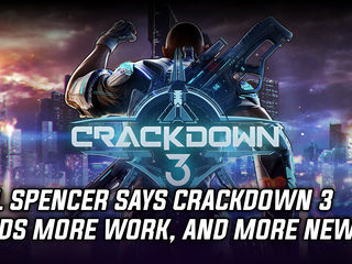 Phil Spencer states that Crackdown 3 still need more work, and more news