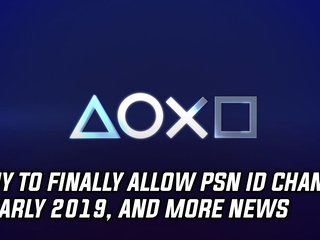 Sony will finally allow users to change their PSN ID in early 2019, and more gaming news