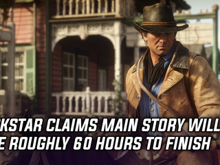 Rockstar states Red Dead Redemption 2's story will take roughly 60 hours to complete, and more
