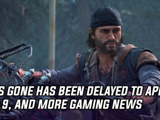 Days Gone has been delayed until April 2019, and more gaming news