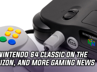 No Nintendo 64 Classic on the horizon, and more Gaming news