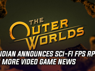 Obsidian announces Sci-Fi FPS RPG, The Outer Worlds, and more Gaming news