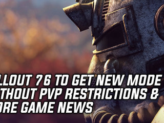 Fallout 76 To Get New Mode Without PvP Restrictions & More Game News