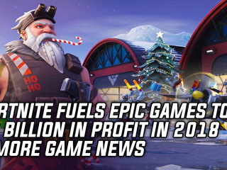 Fortnite Fuels Epic Games To $3 BillIon In Profit In 2018 & More Game News