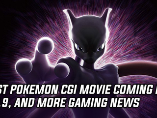 Pokemon Mewtwo Strikes Back will be getting the CGI treatment in 2019, and more Gaming news