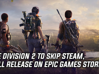 The Division 2 to skip Steam and will release only on the Epic Games Store, and more news