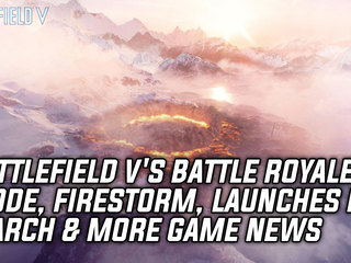 Battlefield V's Battle Royale Mode, Firestorm, Launches In March & More Game News