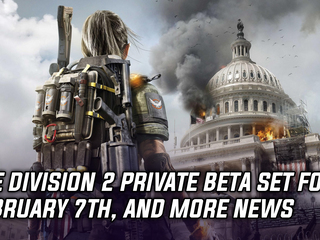 The Division 2 private beta will go live on February 7th, and more Gaming news