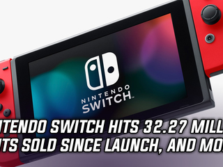 Nintendo Switch sales reach 32.27 million units sold since launch, and more Gaming news