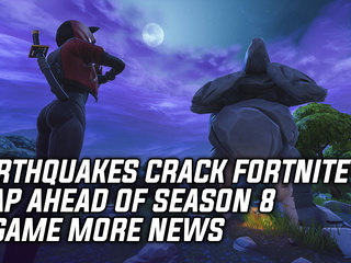 Earthquakes Crack Fortnite's Map Ahead Of Season 8 & More News