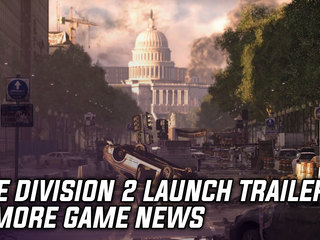 The Division 2 Launch Trailer & More Game News