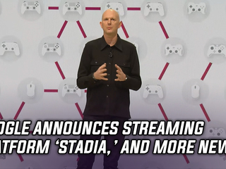 Google unveils their game streaming platform 'Stadia' and more Gaming news